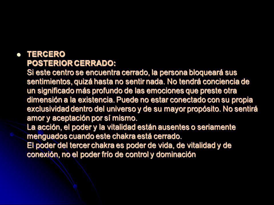 TERCERO POSTERIOR CERRADO: Si este centro se encuentra cerrado, la persona bloqueará sus sentimientos, quizá hasta no sentir nada.