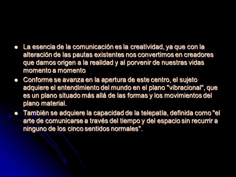 La esencia de la comunicación es la creatividad, ya que con la alteración de las pautas existentes nos convertimos en creadores que damos origen a la realidad y al porvenir de nuestras vidas momento a momento