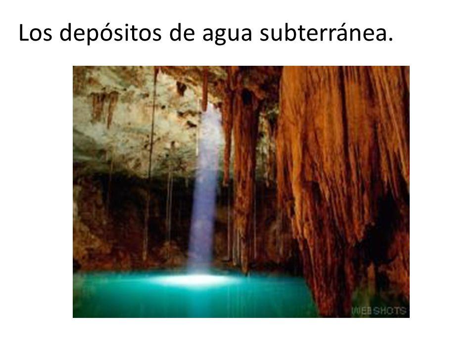 Los depósitos de agua subterránea.