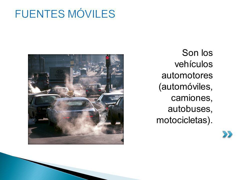 FUENTES MÓVILES Son los vehículos automotores (automóviles, camiones, autobuses, motocicletas).