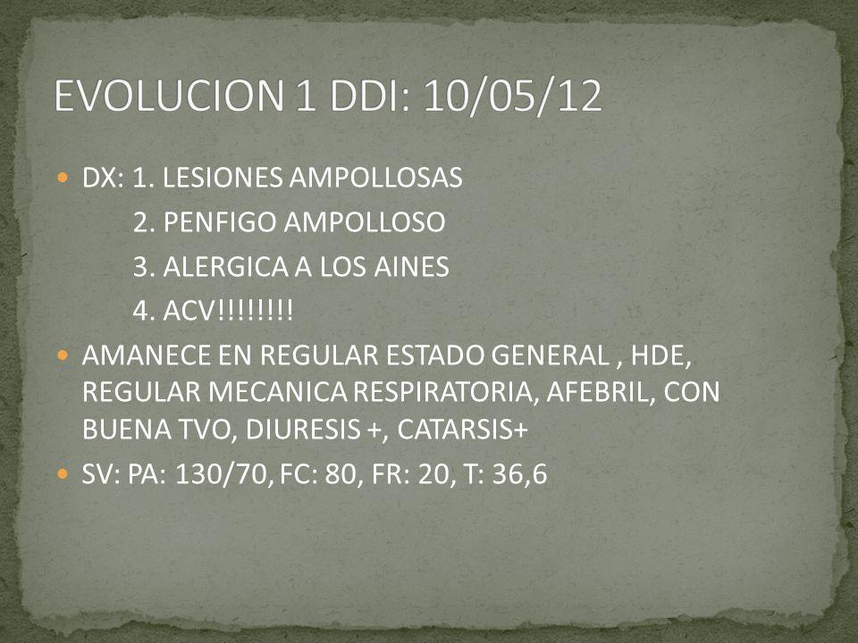 EVOLUCION 1 DDI: 10/05/12 DX: 1. LESIONES AMPOLLOSAS