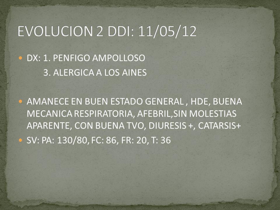 EVOLUCION 2 DDI: 11/05/12 DX: 1. PENFIGO AMPOLLOSO