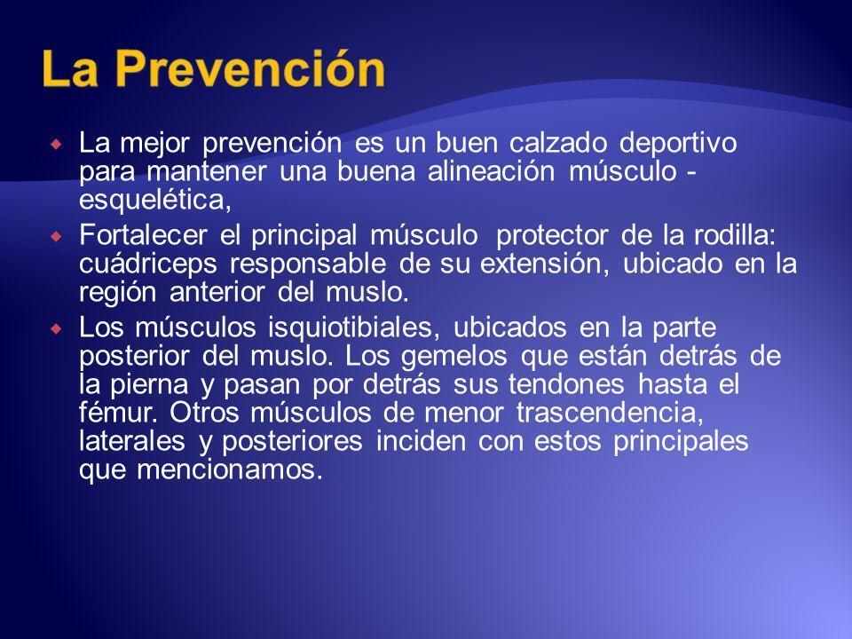 La Prevención La mejor prevención es un buen calzado deportivo para mantener una buena alineación músculo -esquelética,