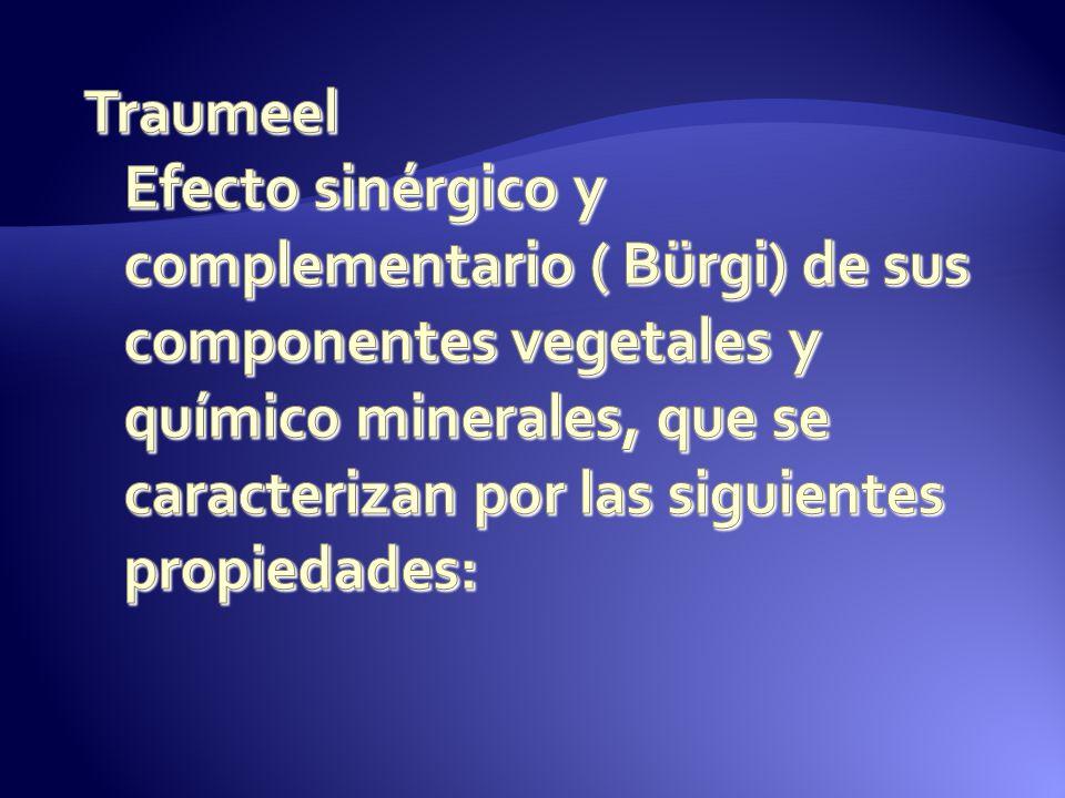 Traumeel Efecto sinérgico y complementario ( Bürgi) de sus componentes vegetales y químico minerales, que se caracterizan por las siguientes propiedades: