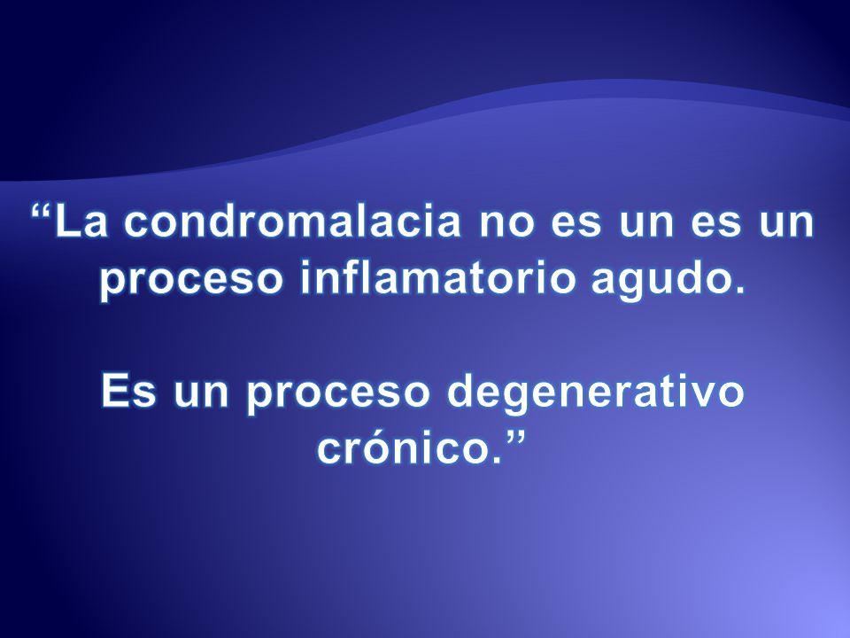 La condromalacia no es un es un proceso inflamatorio agudo.