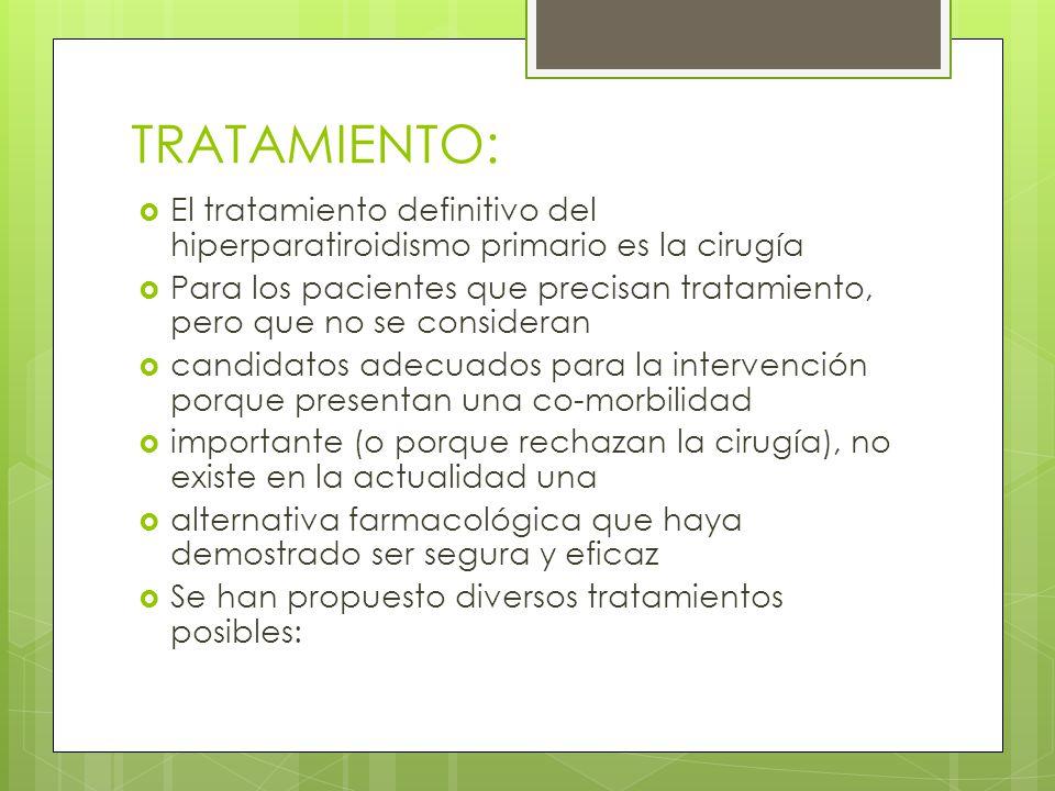 TRATAMIENTO: El tratamiento definitivo del hiperparatiroidismo primario es la cirugía.