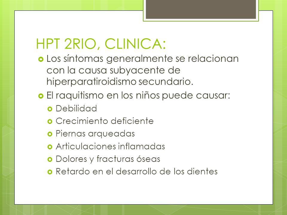 HPT 2RIO, CLINICA: Los síntomas generalmente se relacionan con la causa subyacente de hiperparatiroidismo secundario.