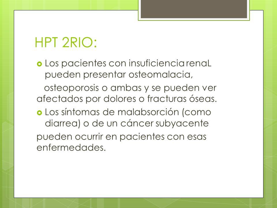 HPT 2RIO: Los pacientes con insuficiencia renaL pueden presentar osteomalacia,