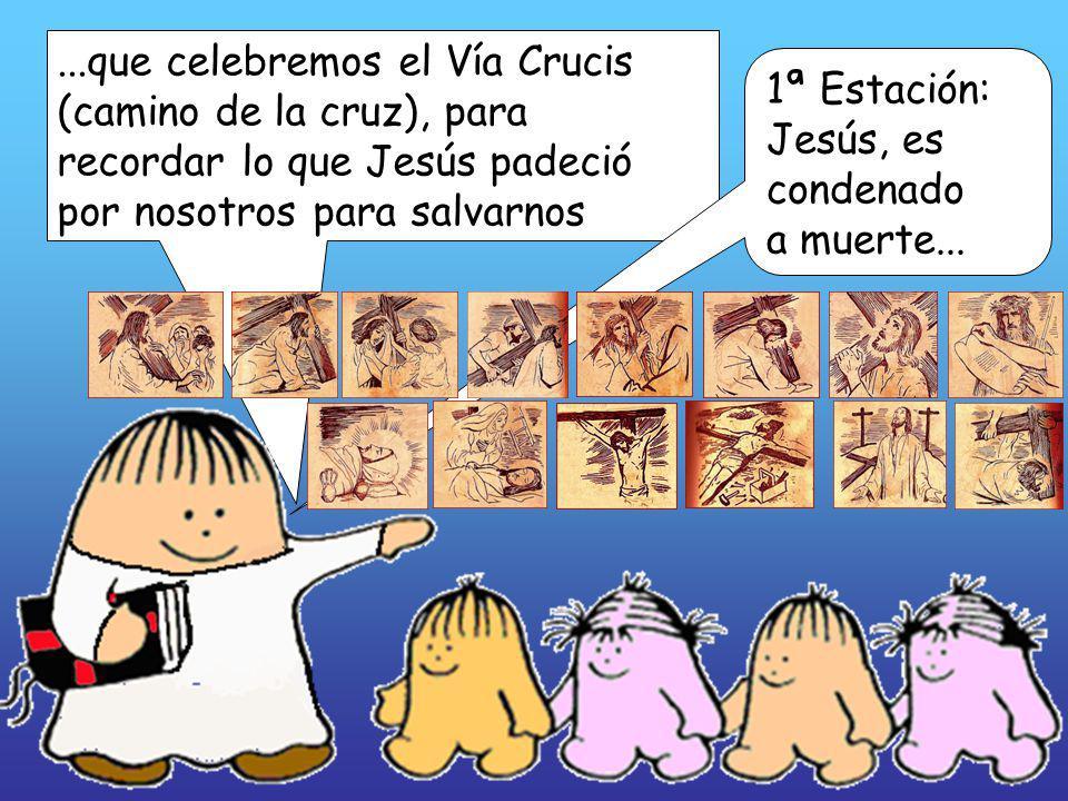 ...que celebremos el Vía Crucis (camino de la cruz), para recordar lo que Jesús padeció por nosotros para salvarnos