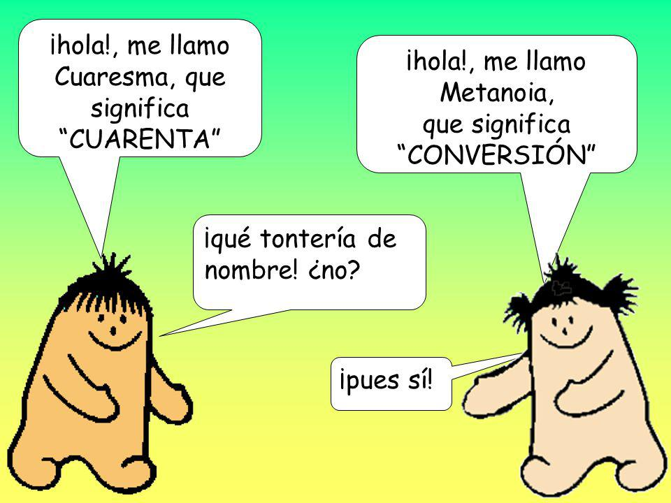 ¡hola!, me llamo Cuaresma, que significa CUARENTA