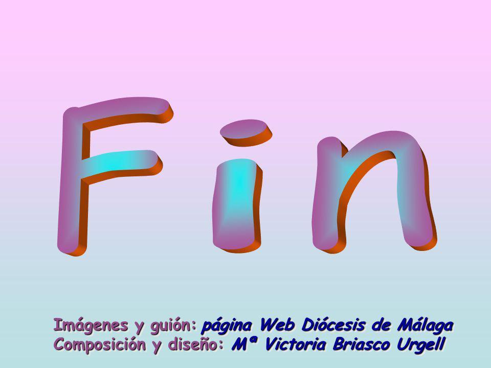 F i n Imágenes y guión: página Web Diócesis de Málaga