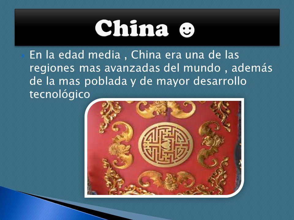 China ☻ En la edad media , China era una de las regiones mas avanzadas del mundo , además de la mas poblada y de mayor desarrollo tecnológico.
