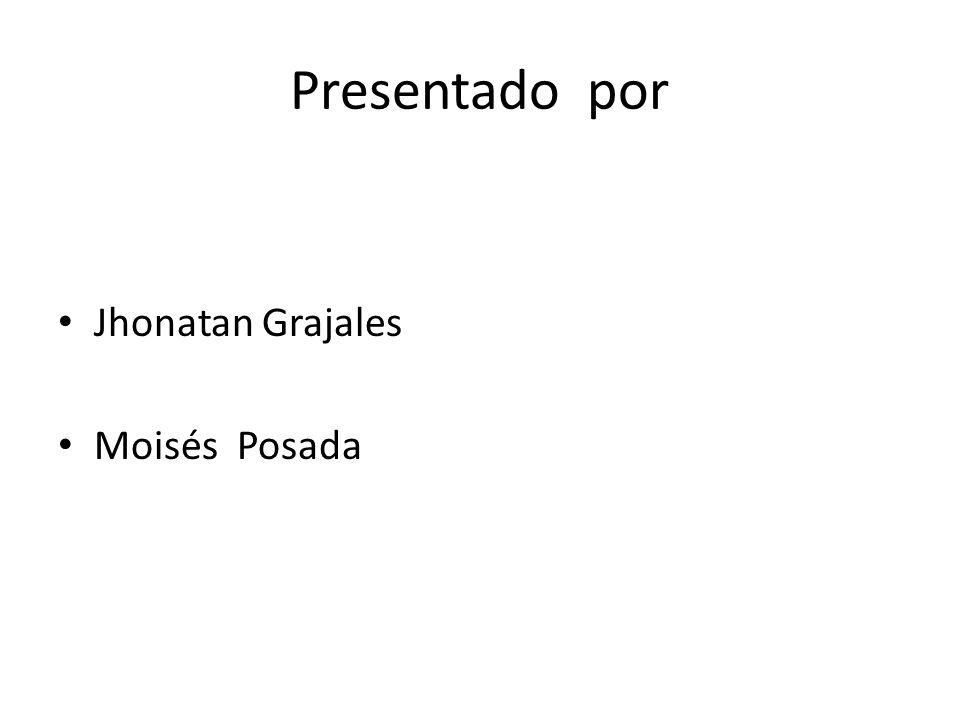 Presentado por Jhonatan Grajales Moisés Posada