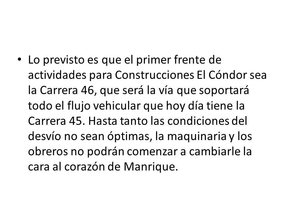 Lo previsto es que el primer frente de actividades para Construcciones El Cóndor sea la Carrera 46, que será la vía que soportará todo el flujo vehicular que hoy día tiene la Carrera 45.