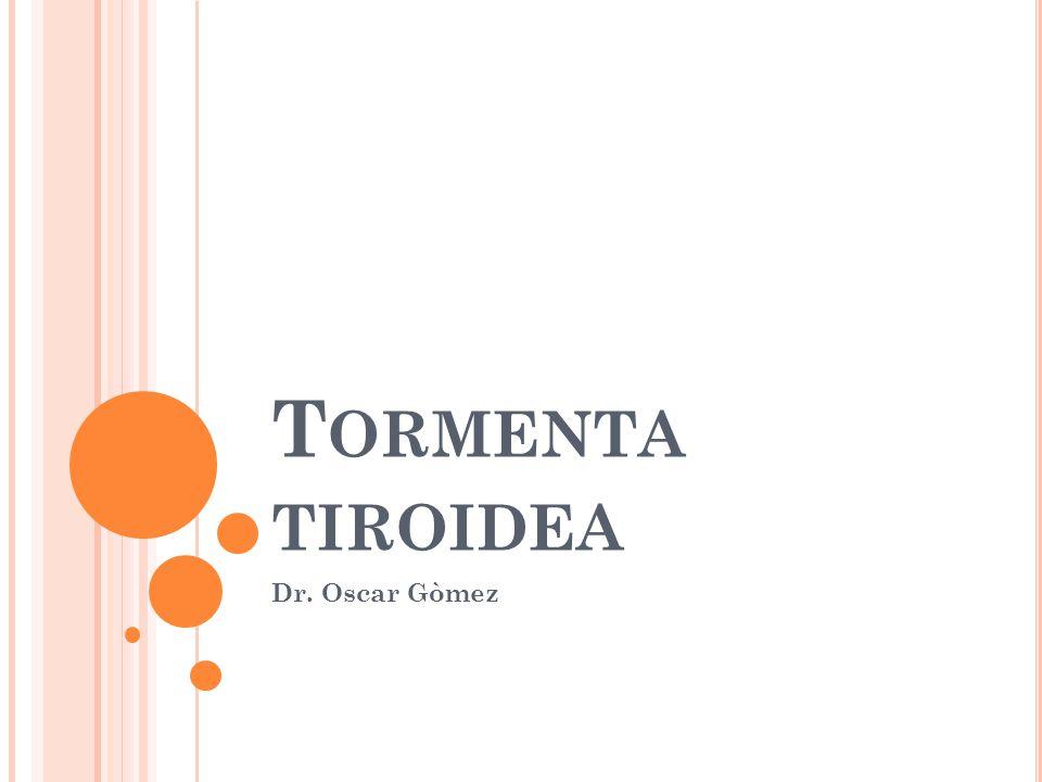 Tormenta tiroidea Dr. Oscar Gòmez