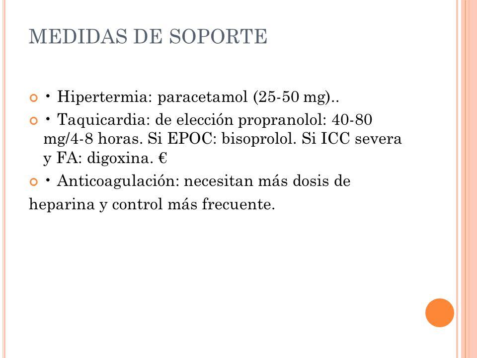 MEDIDAS DE SOPORTE • Hipertermia: paracetamol (25-50 mg)..