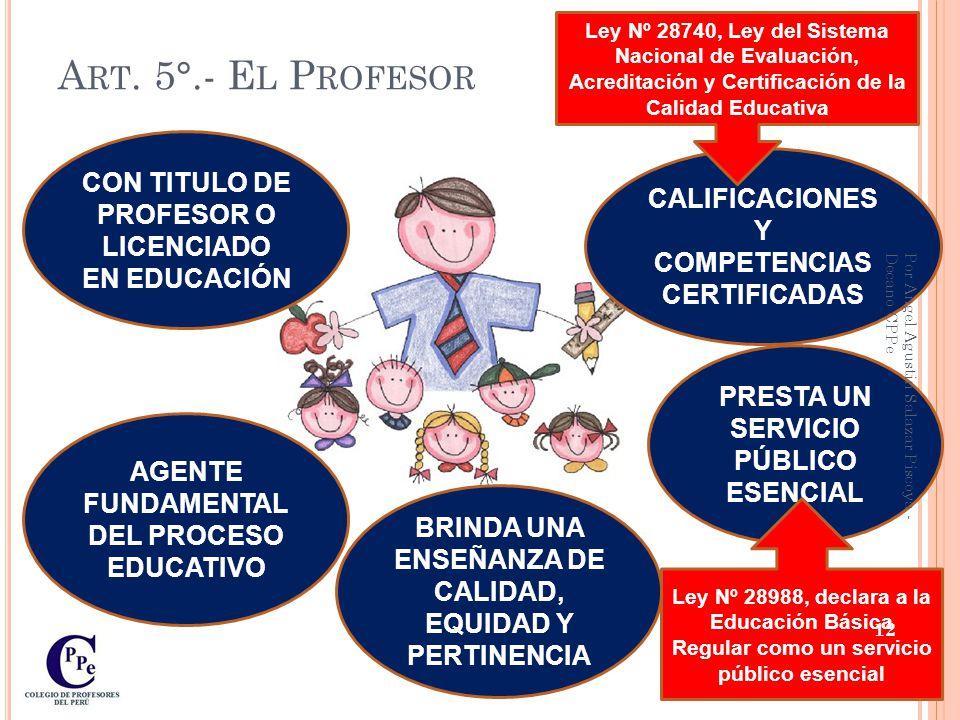 Art. 5°.- El Profesor CON TITULO DE PROFESOR O LICENCIADO EN EDUCACIÓN