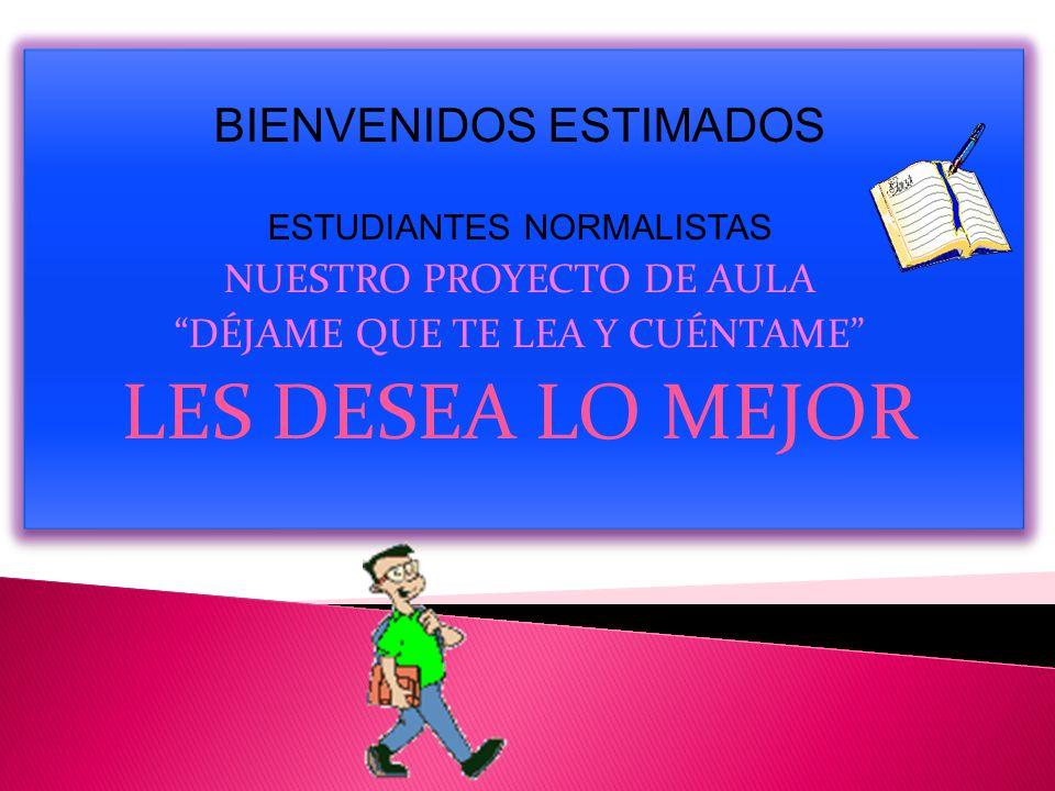 LES DESEA LO MEJOR BIENVENIDOS ESTIMADOS NUESTRO PROYECTO DE AULA