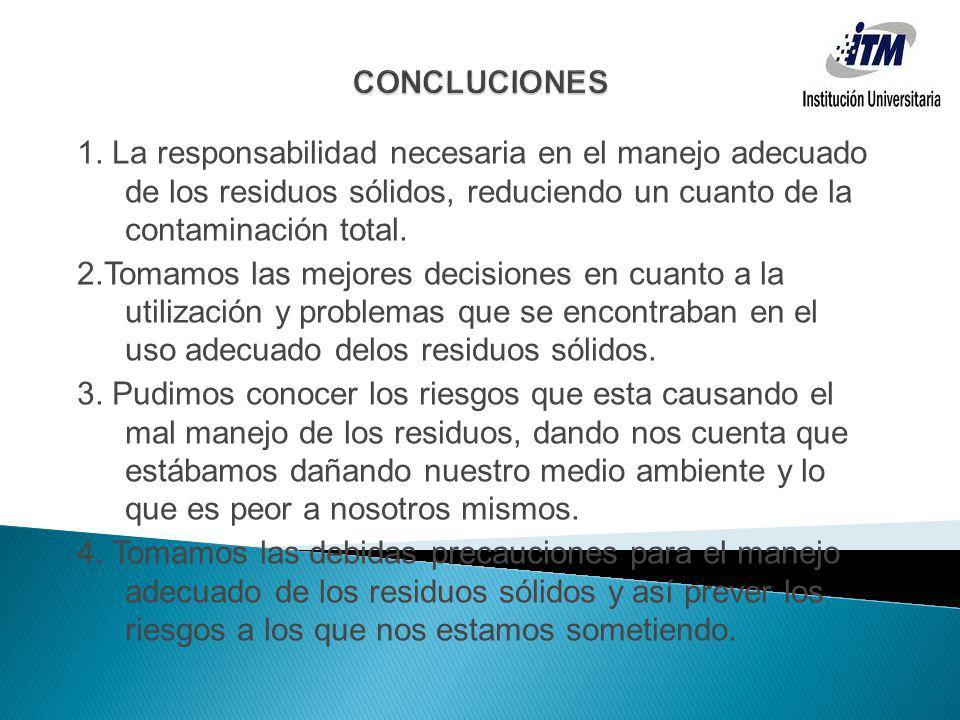 CONCLUCIONES 1. La responsabilidad necesaria en el manejo adecuado de los residuos sólidos, reduciendo un cuanto de la contaminación total.