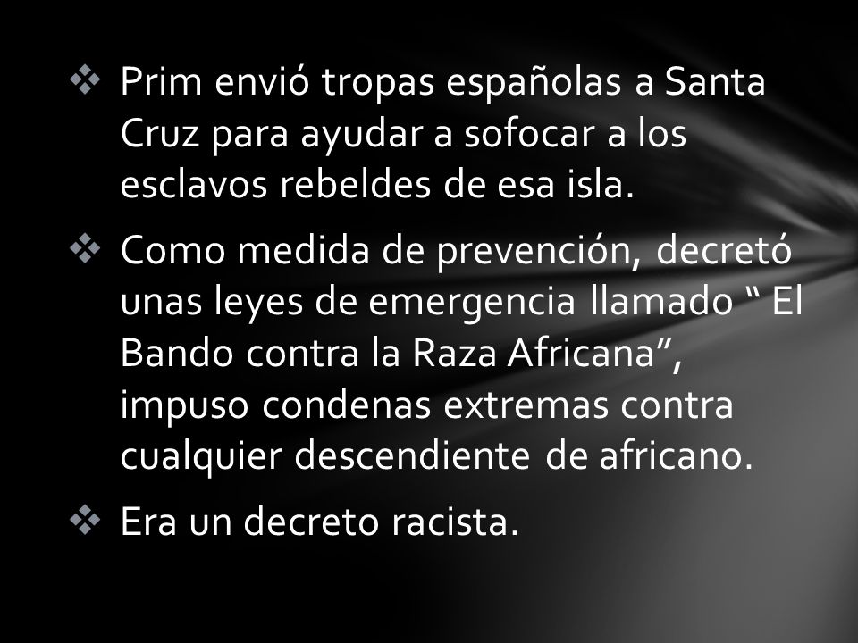 Prim envió tropas españolas a Santa Cruz para ayudar a sofocar a los esclavos rebeldes de esa isla.
