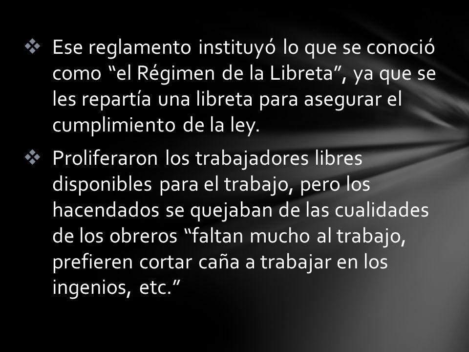 Ese reglamento instituyó lo que se conoció como el Régimen de la Libreta , ya que se les repartía una libreta para asegurar el cumplimiento de la ley.