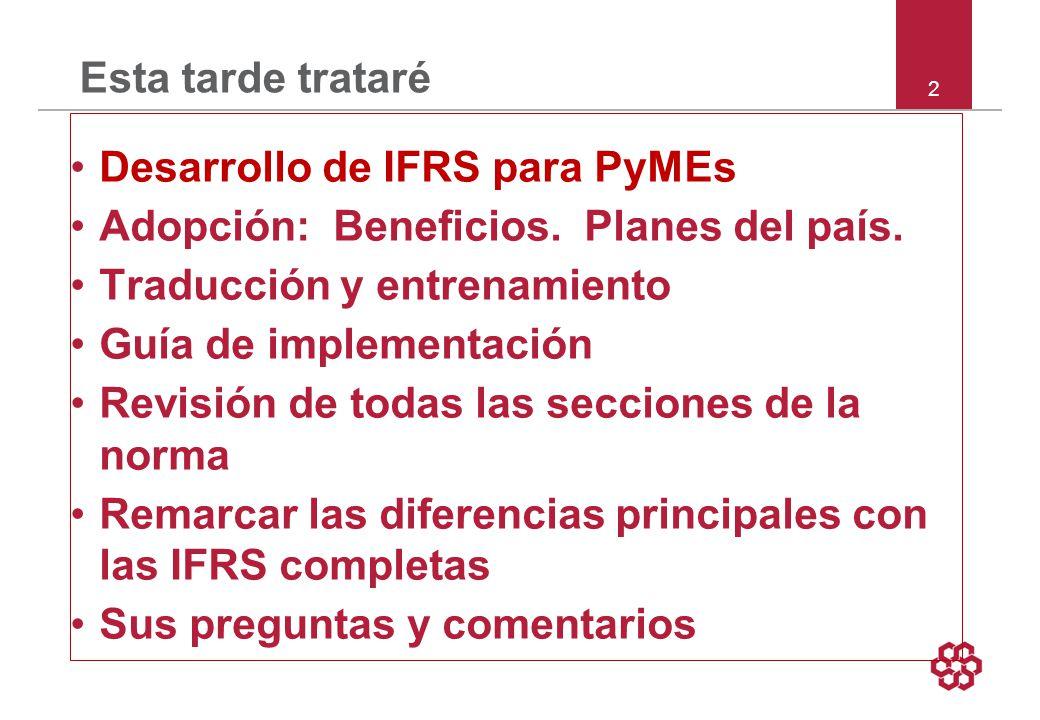 Esta tarde trataré Desarrollo de IFRS para PyMEs. Adopción: Beneficios. Planes del país. Traducción y entrenamiento.