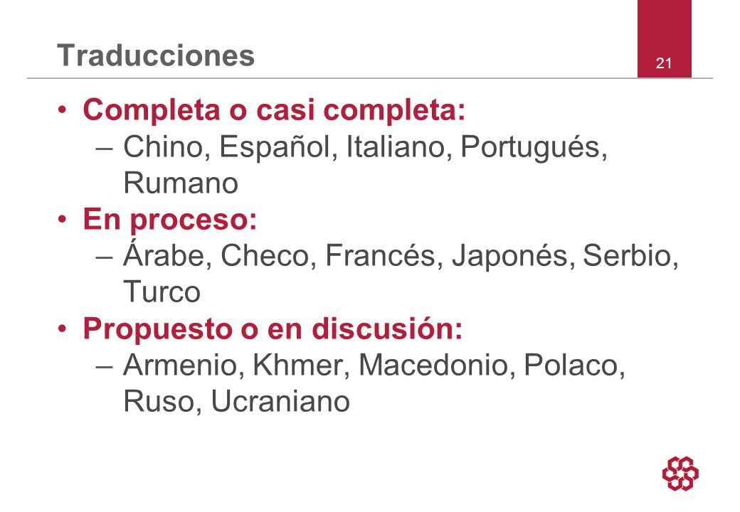 Traducciones Completa o casi completa: Chino, Español, Italiano, Portugués, Rumano. En proceso: Árabe, Checo, Francés, Japonés, Serbio, Turco.