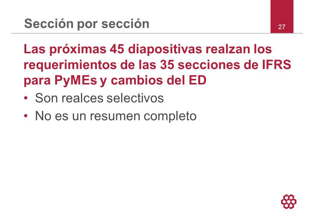 Sección por sección Las próximas 45 diapositivas realzan los requerimientos de las 35 secciones de IFRS para PyMEs y cambios del ED.