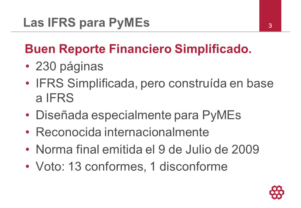 Las IFRS para PyMEs Buen Reporte Financiero Simplificado. 230 páginas. IFRS Simplificada, pero construída en base a IFRS.