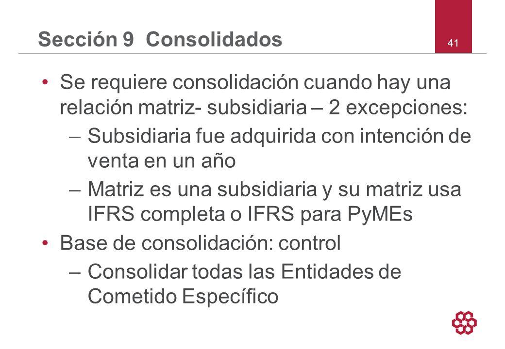 Sección 9 Consolidados Se requiere consolidación cuando hay una relación matriz- subsidiaria – 2 excepciones: