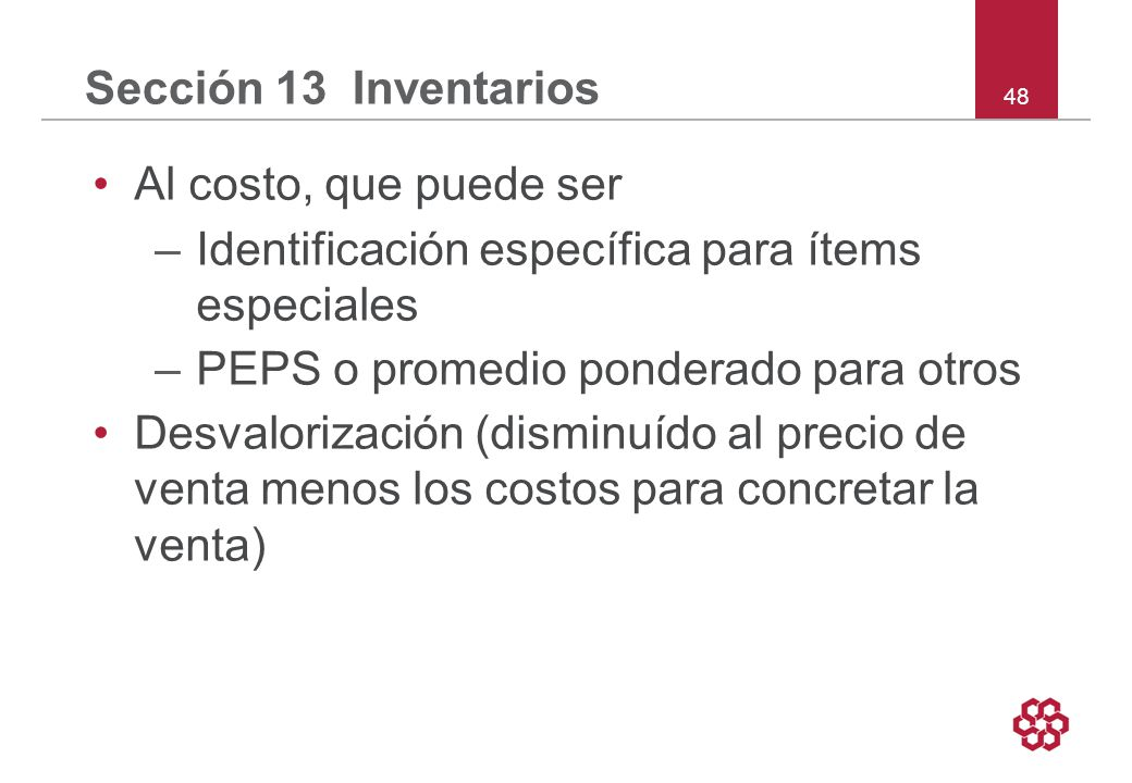 Sección 13 Inventarios Al costo, que puede ser. Identificación específica para ítems especiales.