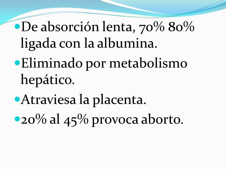 De absorción lenta, 70% 80% ligada con la albumina.
