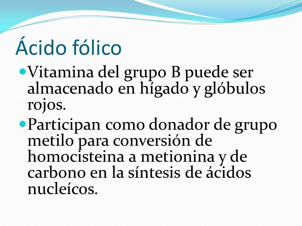 Ácido fólico Vitamina del grupo B puede ser almacenado en hígado y glóbulos rojos.