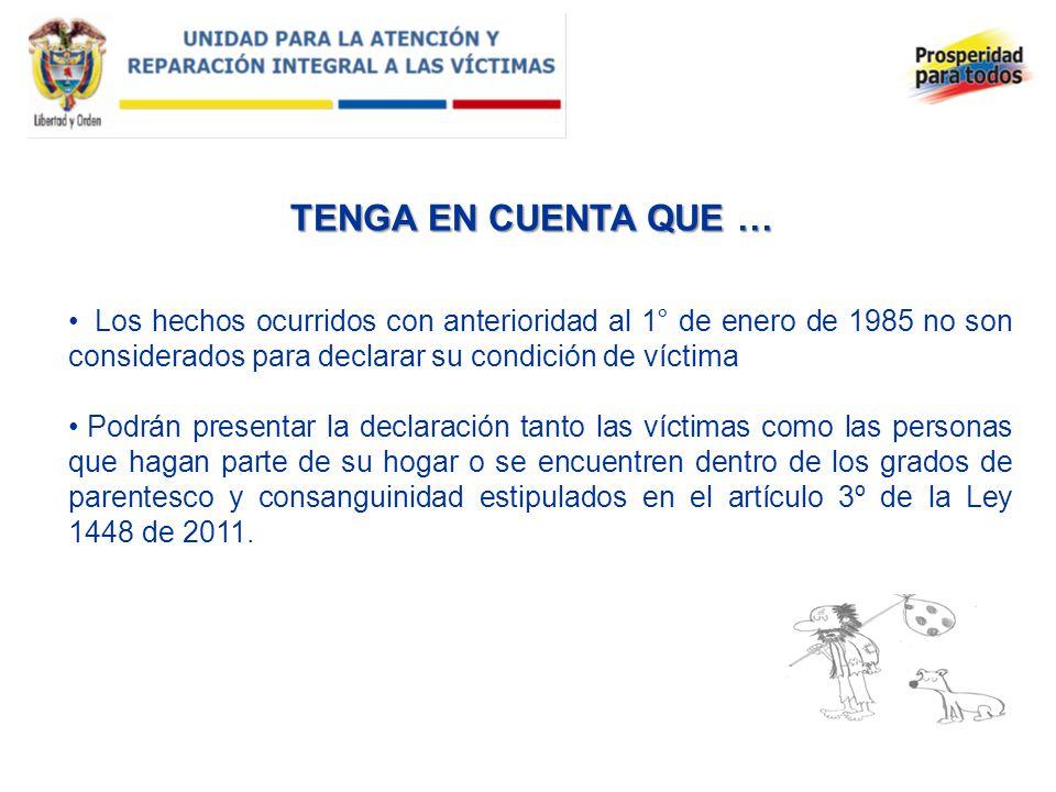 TENGA EN CUENTA QUE … Los hechos ocurridos con anterioridad al 1° de enero de 1985 no son considerados para declarar su condición de víctima.