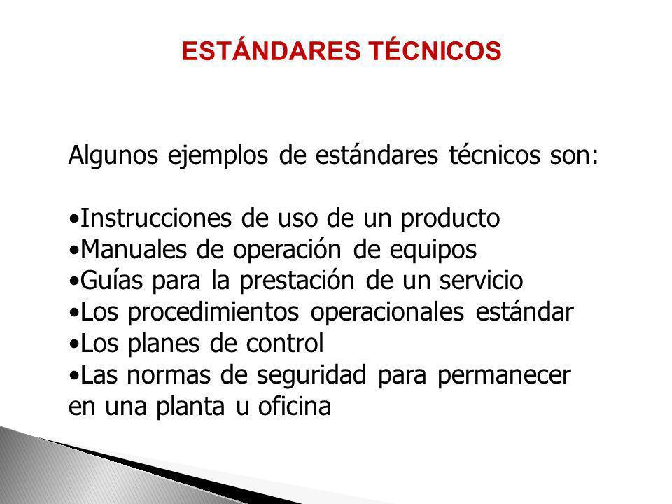 ESTÁNDARES TÉCNICOS Algunos ejemplos de estándares técnicos son: Instrucciones de uso de un producto.