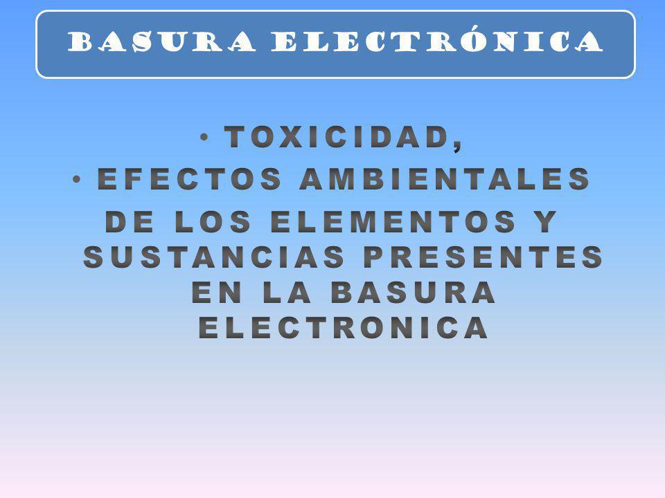 DE LOS ELEMENTOS Y SUSTANCIAS PRESENTES EN LA BASURA ELECTRONICA