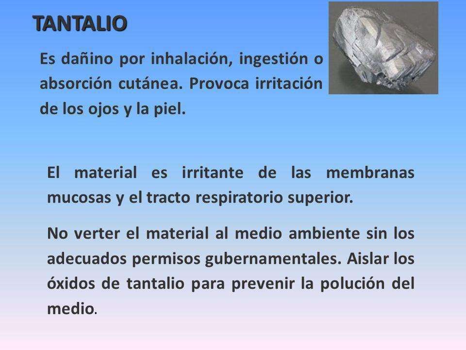 TANTALIO Es dañino por inhalación, ingestión o absorción cutánea. Provoca irritación de los ojos y la piel.