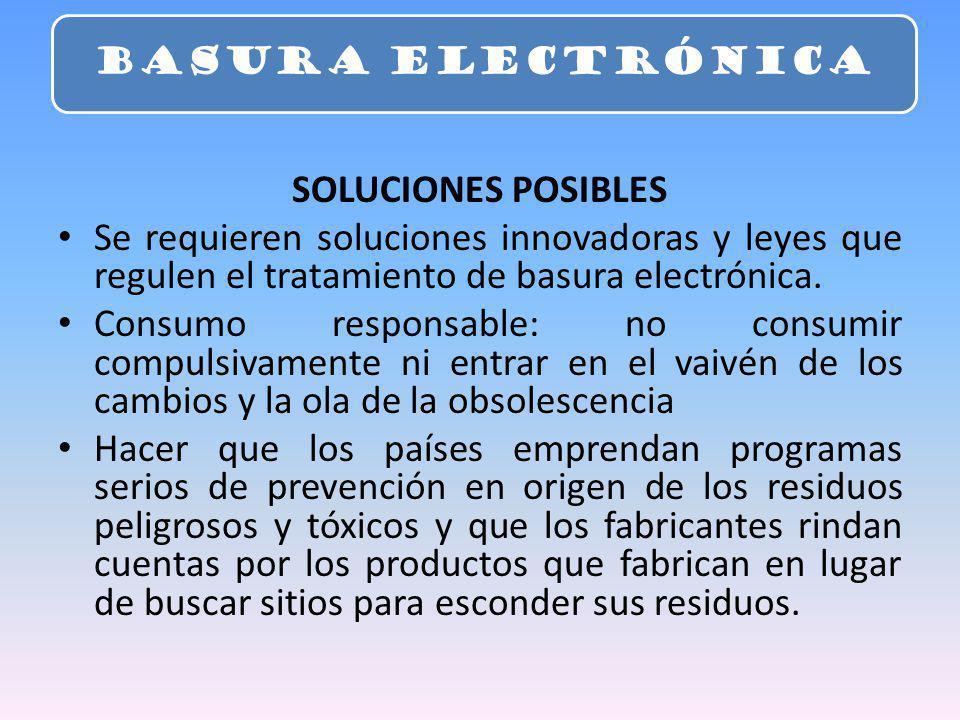 BASURA ELECTRÓNICA SOLUCIONES POSIBLES. Se requieren soluciones innovadoras y leyes que regulen el tratamiento de basura electrónica.