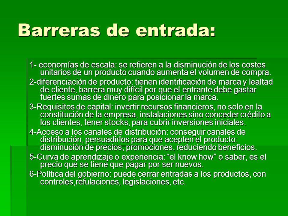 Barreras de entrada: 1- economías de escala: se refieren a la disminución de los costes unitarios de un producto cuando aumenta el volumen de compra.