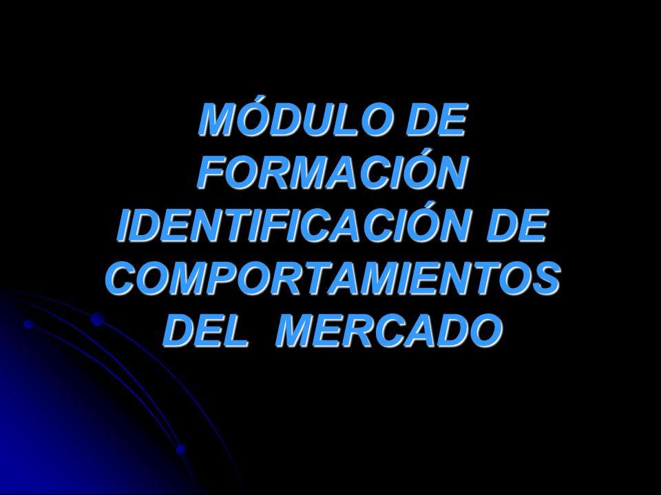 MÓDULO DE FORMACIÓN IDENTIFICACIÓN DE COMPORTAMIENTOS DEL MERCADO