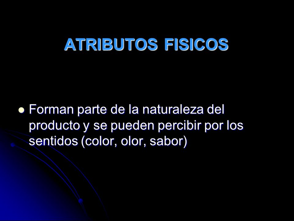 ATRIBUTOS FISICOS Forman parte de la naturaleza del producto y se pueden percibir por los sentidos (color, olor, sabor)
