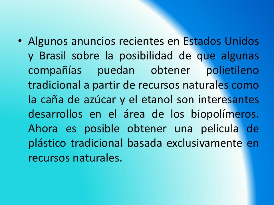 Algunos anuncios recientes en Estados Unidos y Brasil sobre la posibilidad de que algunas compañías puedan obtener polietileno tradicional a partir de recursos naturales como la caña de azúcar y el etanol son interesantes desarrollos en el área de los biopolímeros.