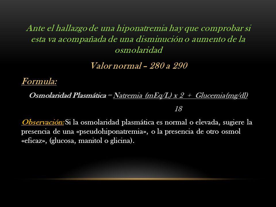 Osmolaridad Plasmática = Natremia (mEq/L) x 2 + Glucemia(mg/dl)