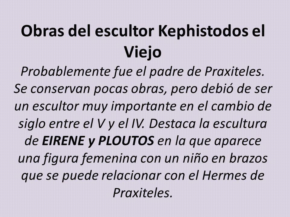 Obras del escultor Kephistodos el Viejo Probablemente fue el padre de Praxiteles.