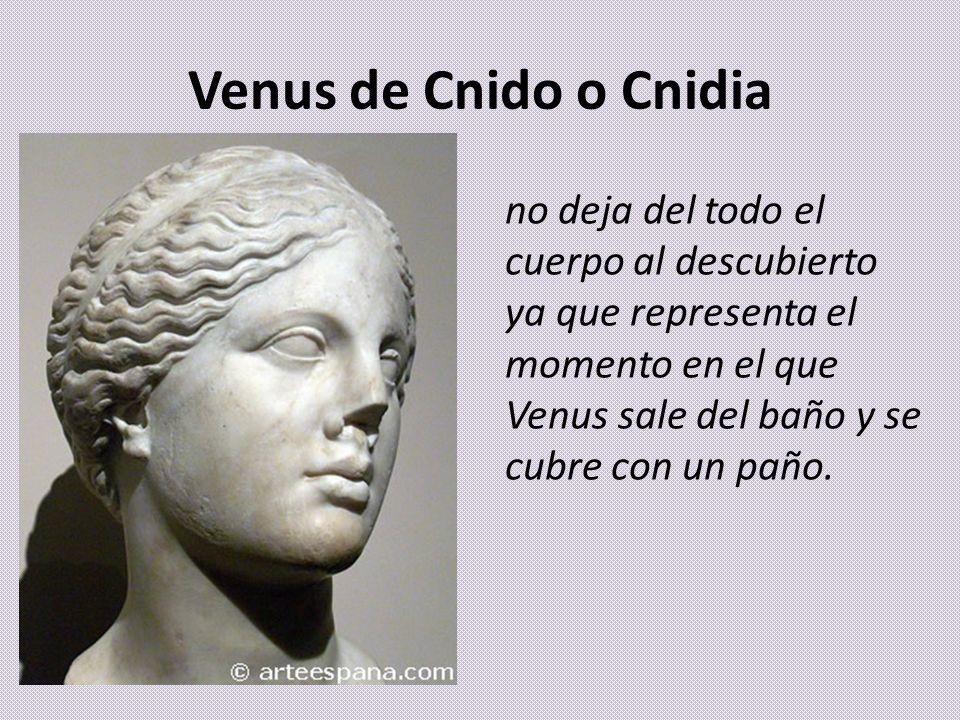 Venus de Cnido o Cnidia no deja del todo el cuerpo al descubierto ya que representa el momento en el que Venus sale del baño y se cubre con un paño.