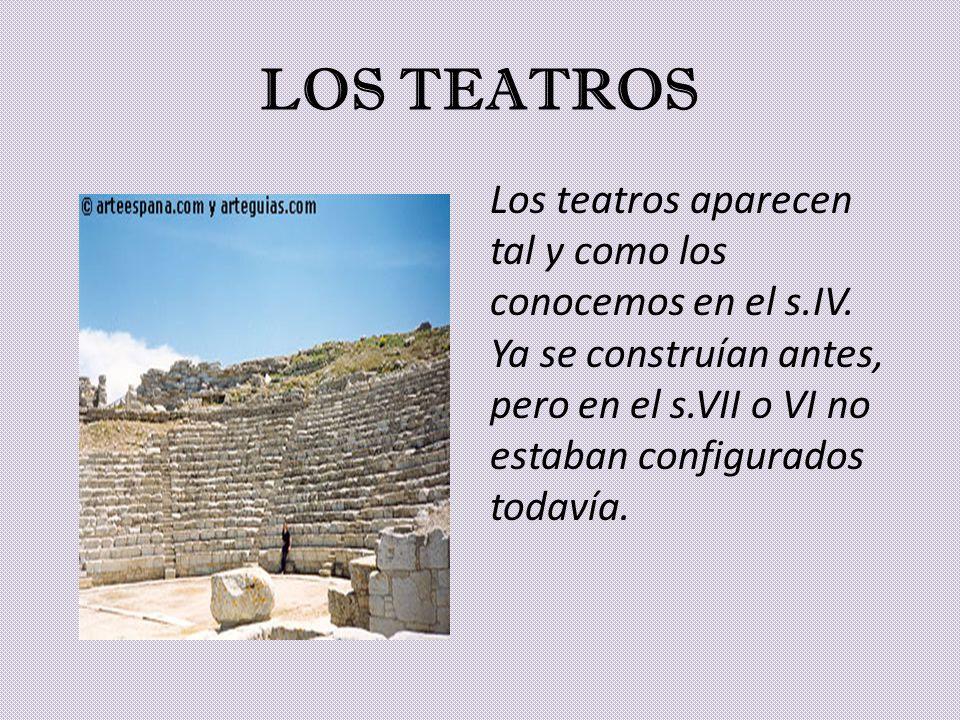 LOS TEATROS Los teatros aparecen tal y como los conocemos en el s.IV.