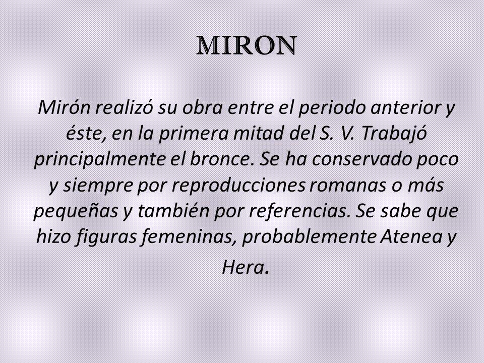 MIRON Mirón realizó su obra entre el periodo anterior y éste, en la primera mitad del S.