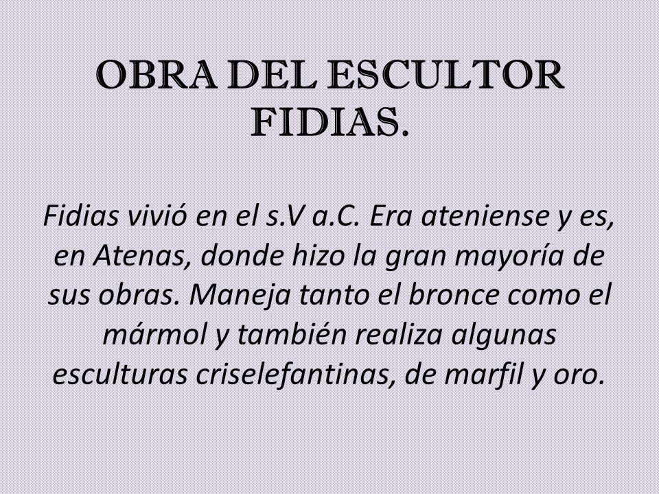 OBRA DEL ESCULTOR FIDIAS. Fidias vivió en el s. V a. C