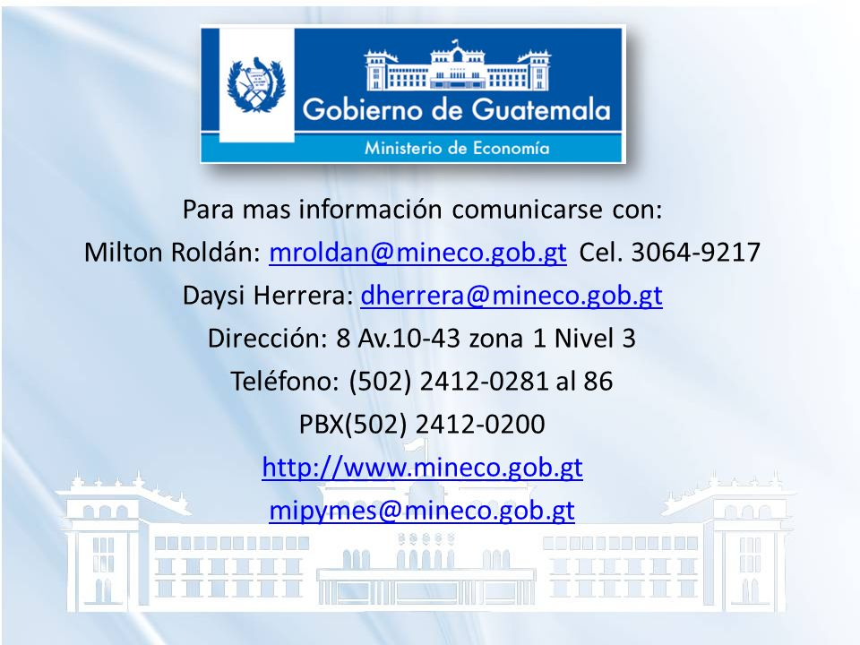 Para mas información comunicarse con: Milton Roldán: mroldan@mineco