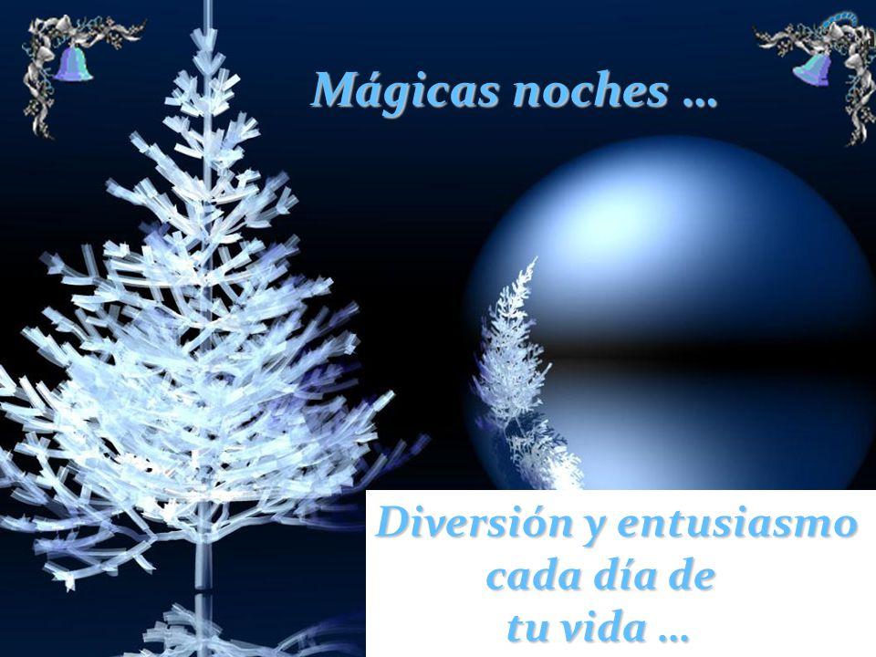 Mágicas noches … Diversión y entusiasmo cada día de tu vida …